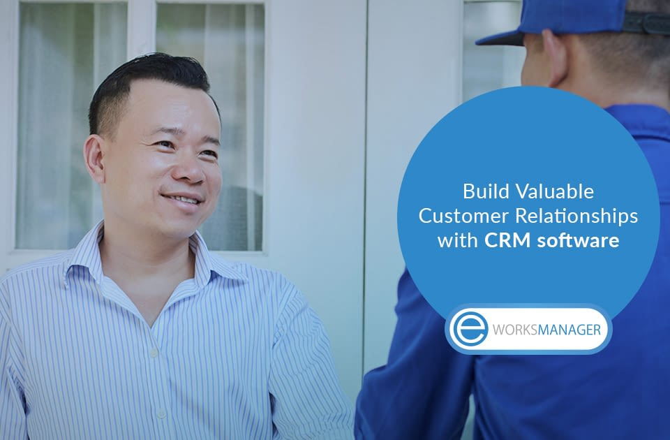 Build Valuable Customer Relationships with CRM software