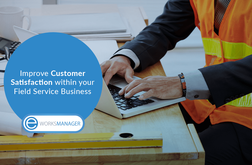 Improve Customer Satisfaction with Field Service Management Software