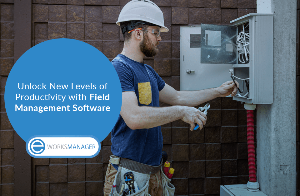 Unlock New Levels of Productivity with Field Management Software