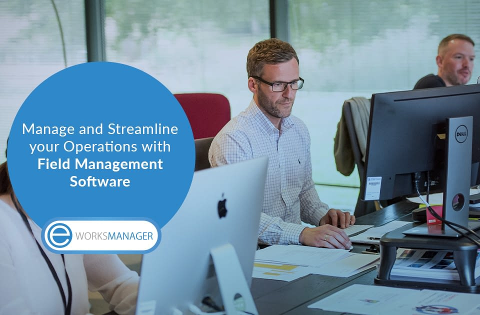 Manage and Streamline your Operations with Field Management Software