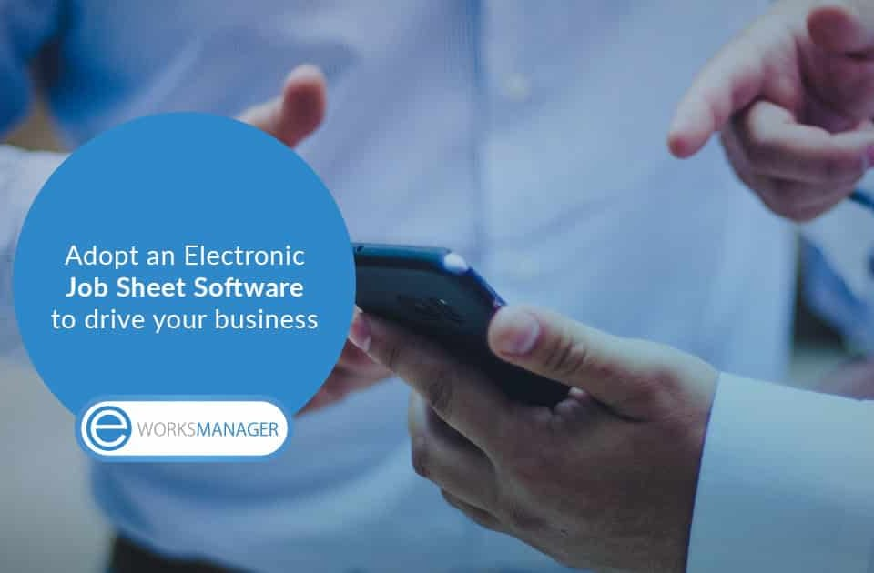 Adopt an Electronic Job Sheet Software to drive your business growth