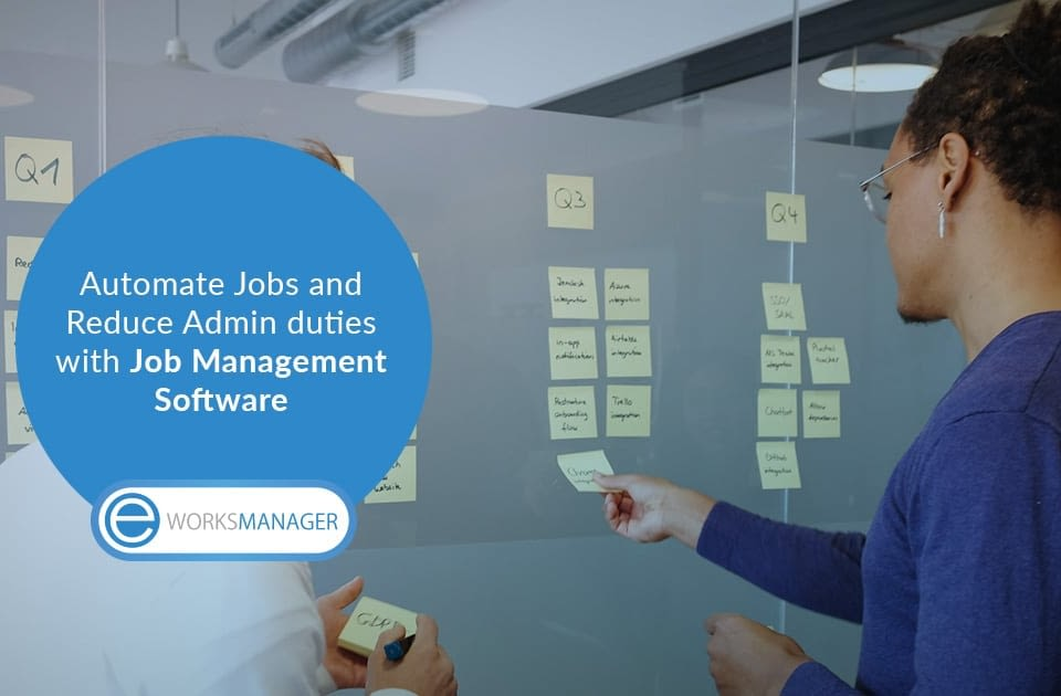 Automate Jobs and Reduce Admin duties with Job Management Software