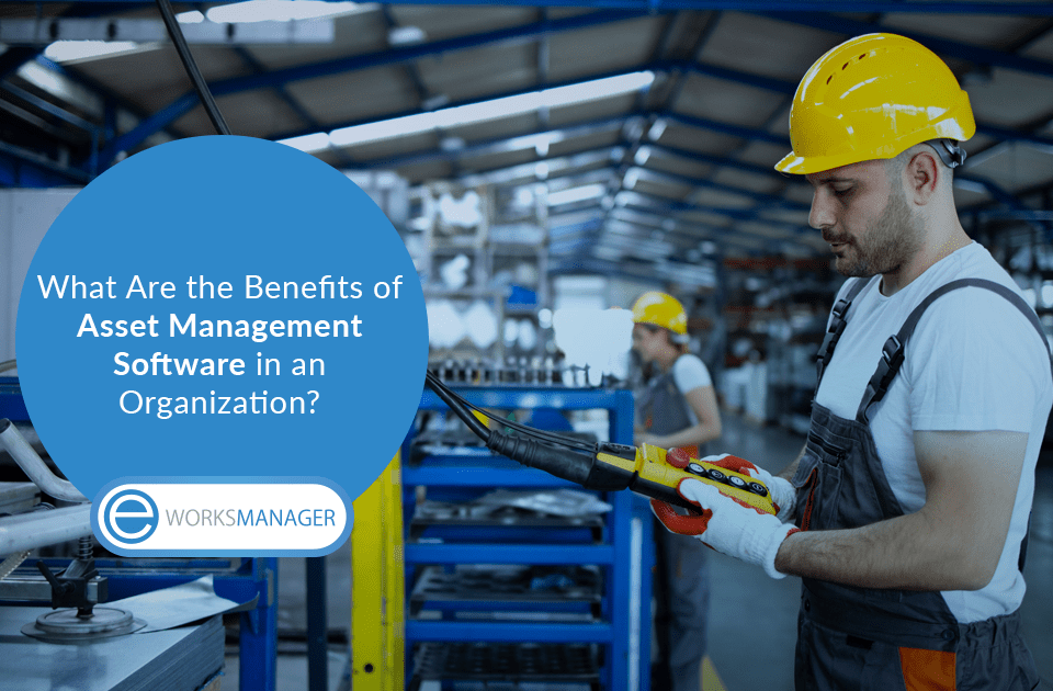 What Are the Benefits of Asset Management Software in an Organization?