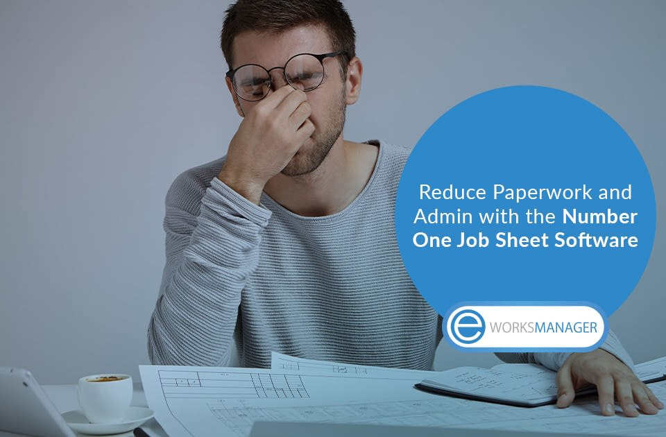 Reduce Paperwork and Admin with the Number One Job Sheet Software