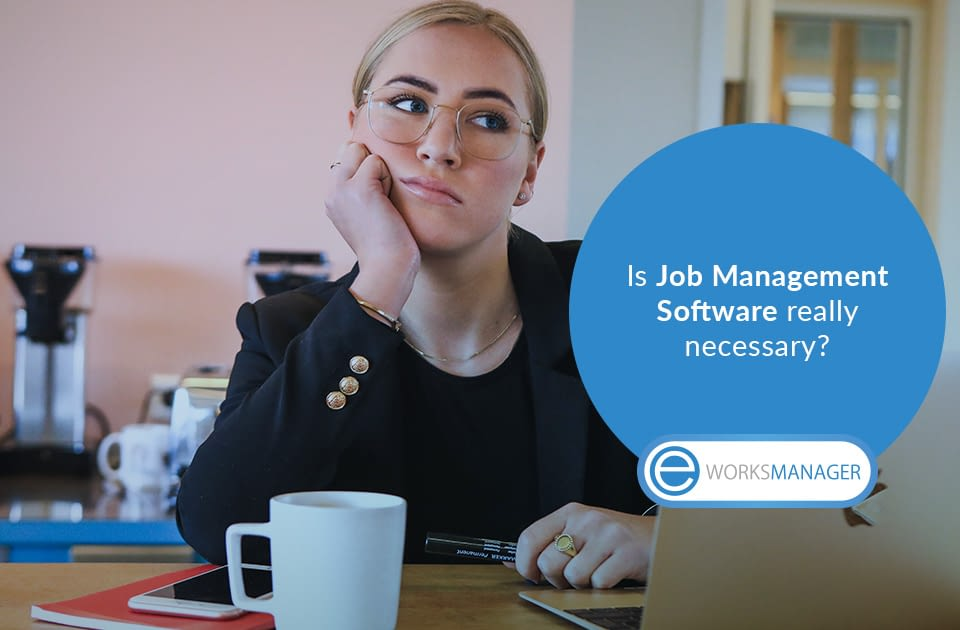 Is Job Management Software really necessary