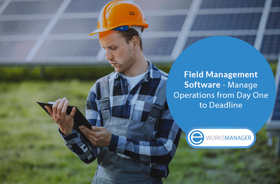 Field Management Software - Manage Operations from Day One to Deadline