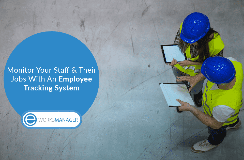 Monitor Your Staff & Their Jobs With An Employee Tracking System