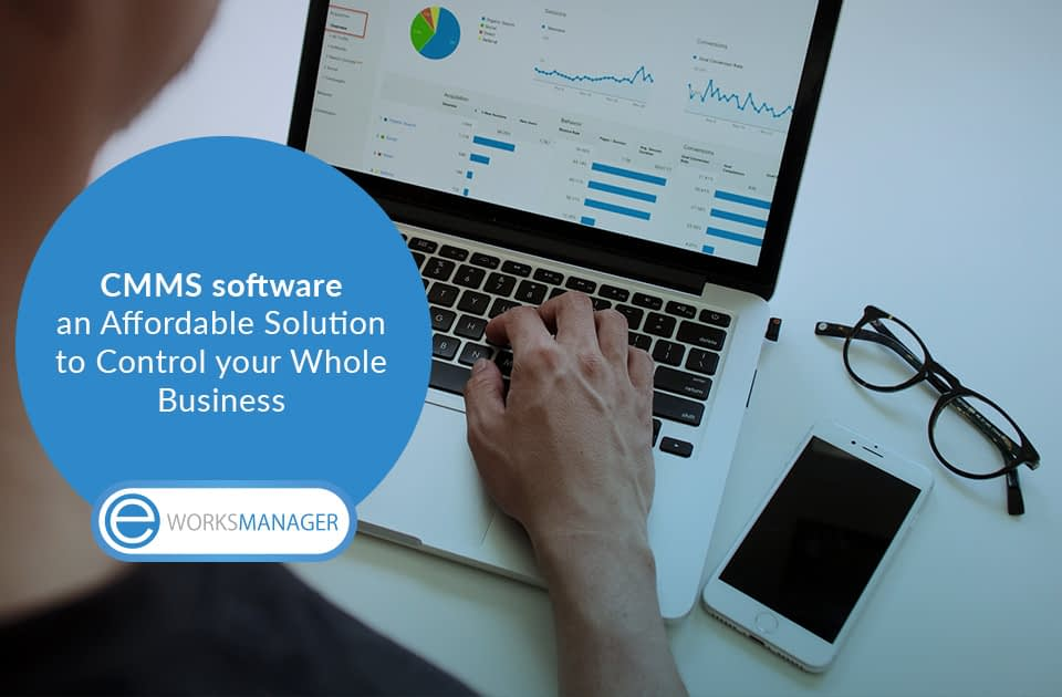 CMMS software; an Affordable Solution to Control your Whole Business