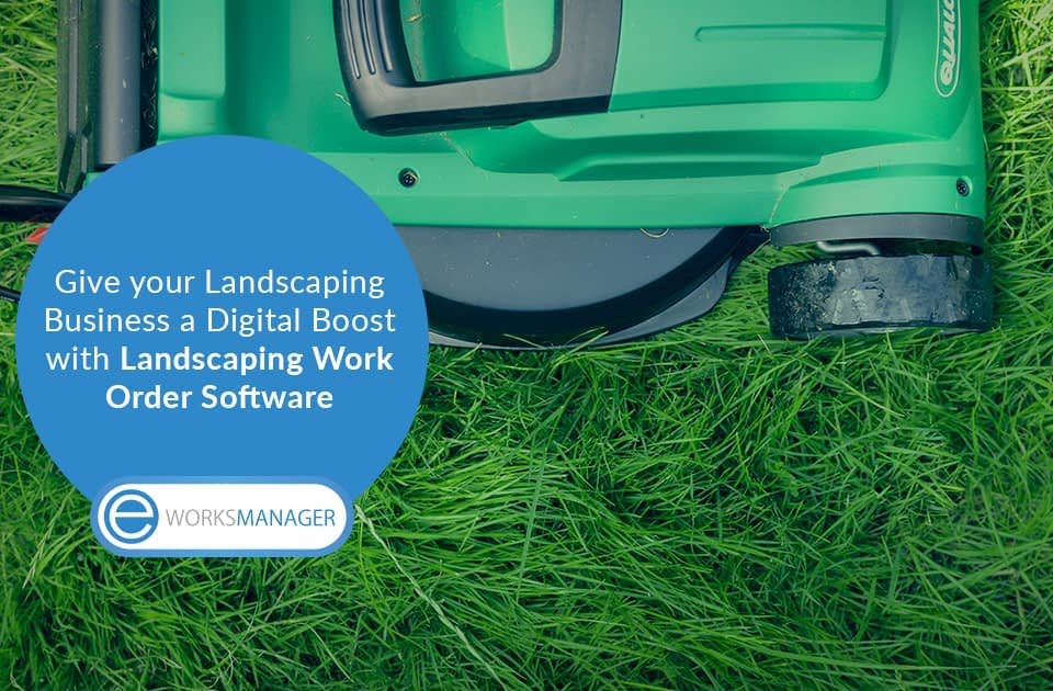 Give your Landscaping Business a Digital Boost with Landscaping Work Order Software